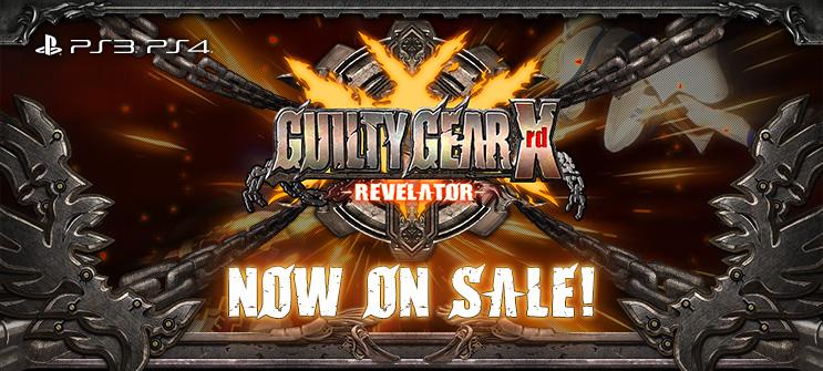 「GUILTY GEAR Xrd -REVELATOR-」 NOW ON SALE!